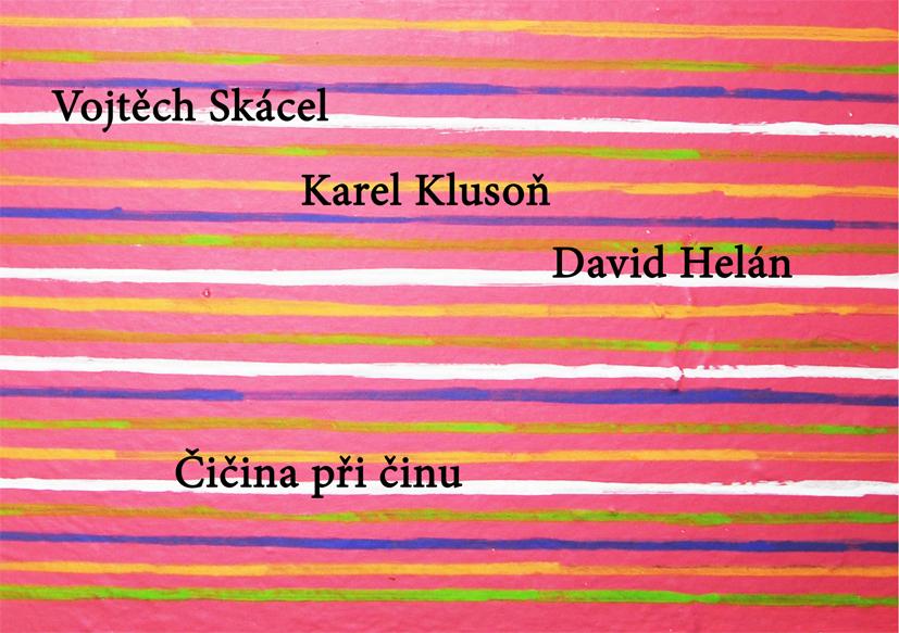 Vojtěch Skácel, Karel Klusoň, David Helán: Čičina při činu
